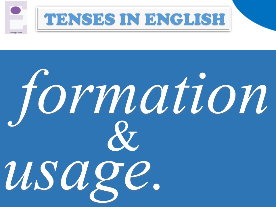 Tenses in English: formation and usage.
